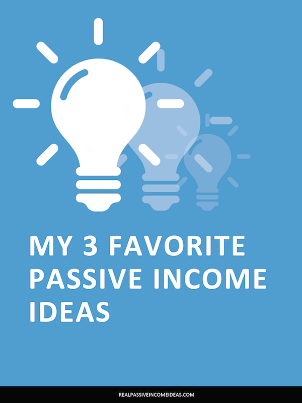 My 3 Favorite Passive Income Ideas